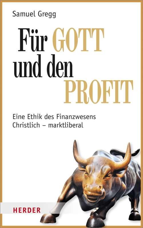 Buchneuheit: Samuel Gregg, Für Gott und den Profit. Eine Ethik des Finanzwesens